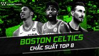 NBA 2018-19: Toàn NBA hãy chuẩn bị vì Boston Celtics đã sẵn sàng xưng bá khắp nơi