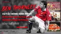 Ben Thornley - Cú tắc bóng định mệnh đã hủy hoại ngôi sao hay hơn cả Beckham, Giggs và Scholes như thế nào?