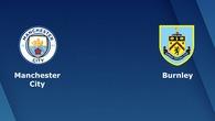 Nhận định tỷ lệ cược kèo bóng đá tài xỉu trận: Man City vs Burnley
