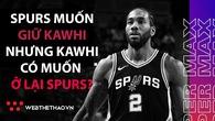 """Chi đậm gần 220 triệu đô, San Antonio Spurs hy vọng """"hàn gắn"""" lại tình xưa với Kawhi Leonard"""