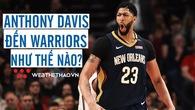 Đặt mục tiêu mang về Anthony Davis, nhưng làm sao để Golden State Warriors làm được điều này?