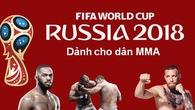 Xem World Cup kiểu MMA: Các đội tuyển World Cup 2018 được những võ sĩ nào đại diện?