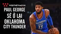 NÓNG: Mặc kệ Los Angeles Lakers, Paul George quyết định ở lại Oklahoma City Thunder