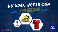 """Thể lệ cuộc thi """"DỰ ĐOÁN WORLD CUP CÙNG MIZUNO"""""""
