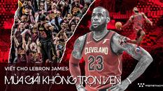 Viết cho LeBron James: Mùa giải không trọn vẹn