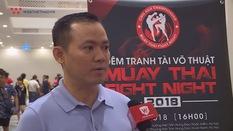Muay Thai Fight Night sẽ giúp phát hiện và bồi dưỡng những tài năng Muay Việt Nam