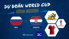 Dự đoán World Cup cùng Mizuno: Nga - Croatia