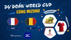 Dự đoán bán kết World Cup cùng Mizuno: Pháp - Bỉ