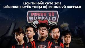 Lịch thi đấu của Phong Vũ Buffalo tại CKTG 2018 Liên Minh Huyền Thoại