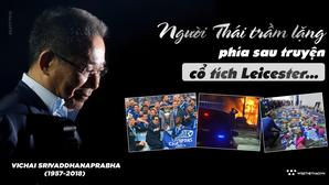 Vichai Srivaddhanaprabha (1957-2018): Ng??i Thái tr?m l?ng phía sau truy?n c? tích Leicester...