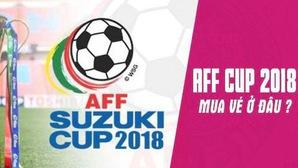 Mua vé xem chung kết AFF Cup 2018 ở đâu, ngày nào và giá tiền?