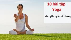10 tư thế Yoga tuyệt vời để ngủ ngon
