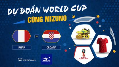 Dự đoán chung kết World Cup cùng Mizuno: Pháp - Croatia