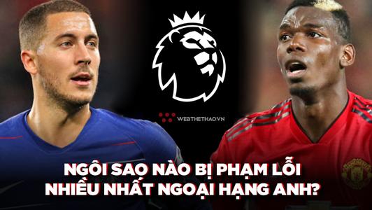 Không phải Paul Pogba hay Eden Hazard, bất ngờ với cầu thủ bị phạm lỗi nhiều nhất ở Ngoại hạng Anh 2018/19